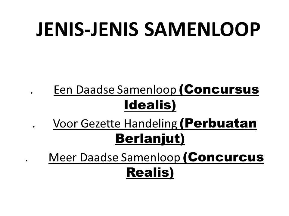 JENIS-JENIS SAMENLOOP. Een Daadse Samenloop (Concursus Idealis)