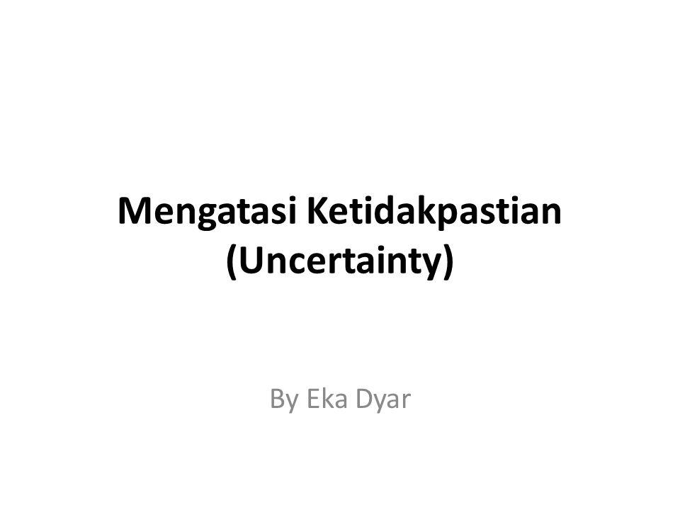 Mengatasi Ketidakpastian (Uncertainty)