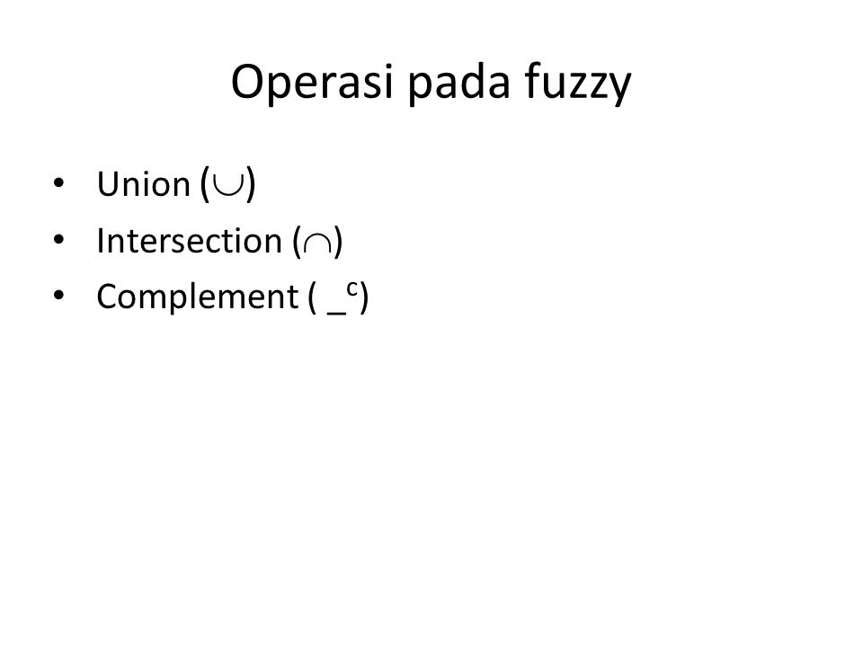 Operasi pada fuzzy Union ()‏ Intersection ()‏ Complement ( _c)‏