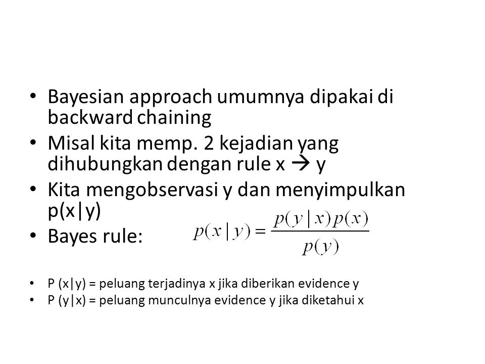 Bayesian approach umumnya dipakai di backward chaining
