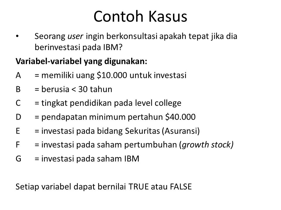 Contoh Kasus Seorang user ingin berkonsultasi apakah tepat jika dia berinvestasi pada IBM Variabel-variabel yang digunakan: