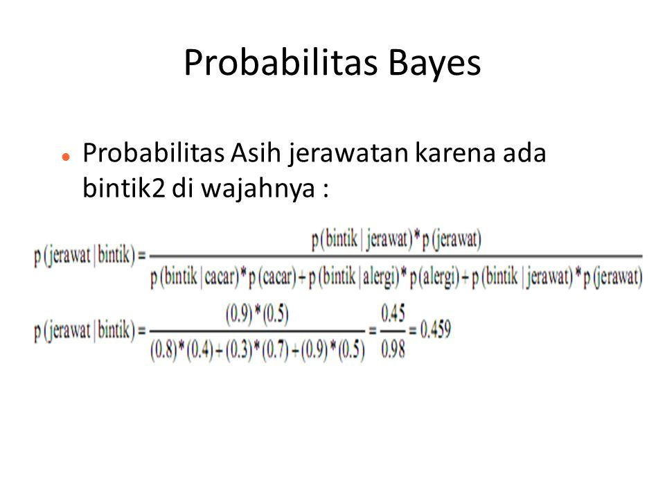 Probabilitas Bayes Probabilitas Asih jerawatan karena ada bintik2 di wajahnya : 33
