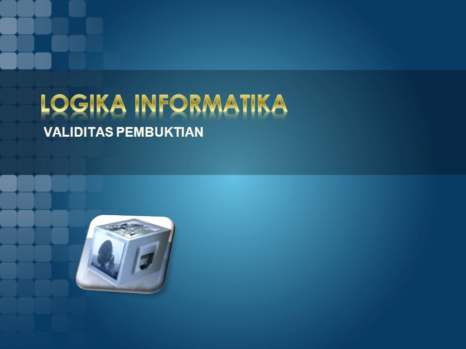 LOGIKA INFORMATIKA VALIDITAS PEMBUKTIAN
