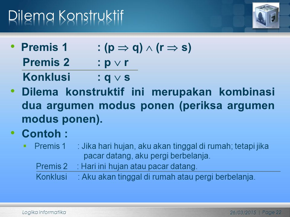 Dilema Konstruktif Premis 1 : (p  q)  (r  s) Premis 2 : p  r