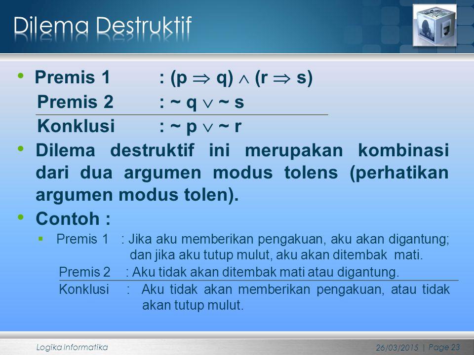 Dilema Destruktif Premis 1 : (p  q)  (r  s) Premis 2 : ~ q  ~ s