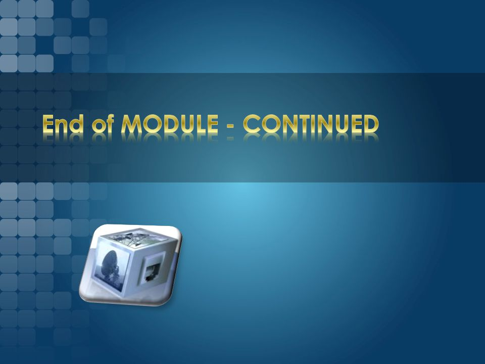 End of MODULE - CONTINUED