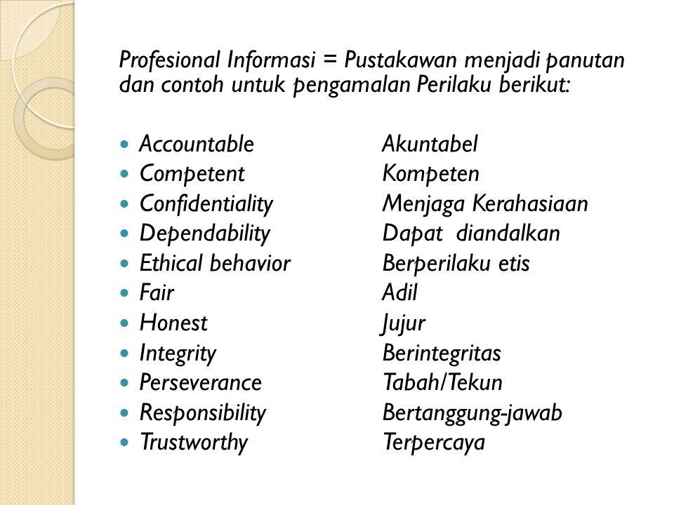 Profesional Informasi = Pustakawan menjadi panutan dan contoh untuk pengamalan Perilaku berikut: