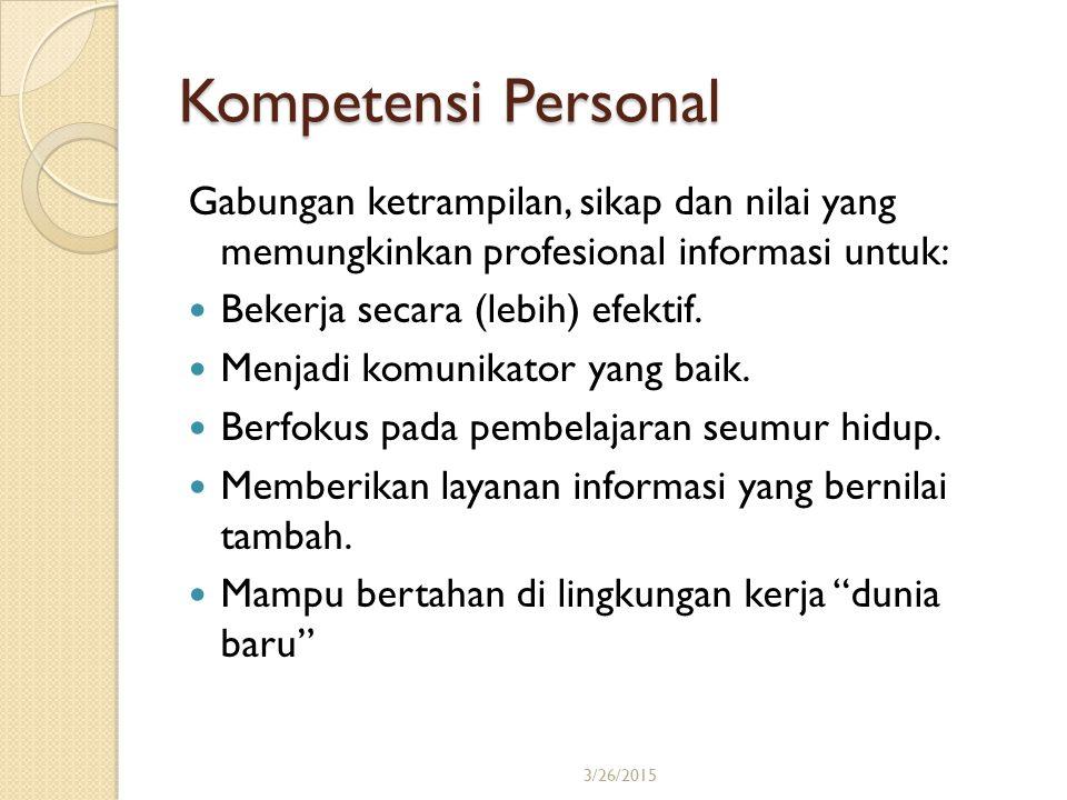 Kompetensi Personal Gabungan ketrampilan, sikap dan nilai yang memungkinkan profesional informasi untuk: