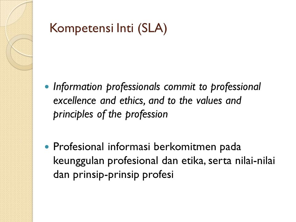 Kompetensi Inti (SLA) Information professionals commit to professional excellence and ethics, and to the values and principles of the profession.