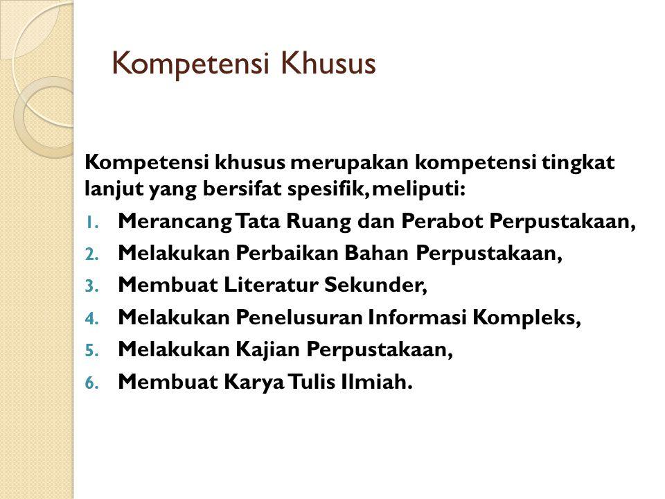 Kompetensi Khusus Kompetensi khusus merupakan kompetensi tingkat lanjut yang bersifat spesifik, meliputi: