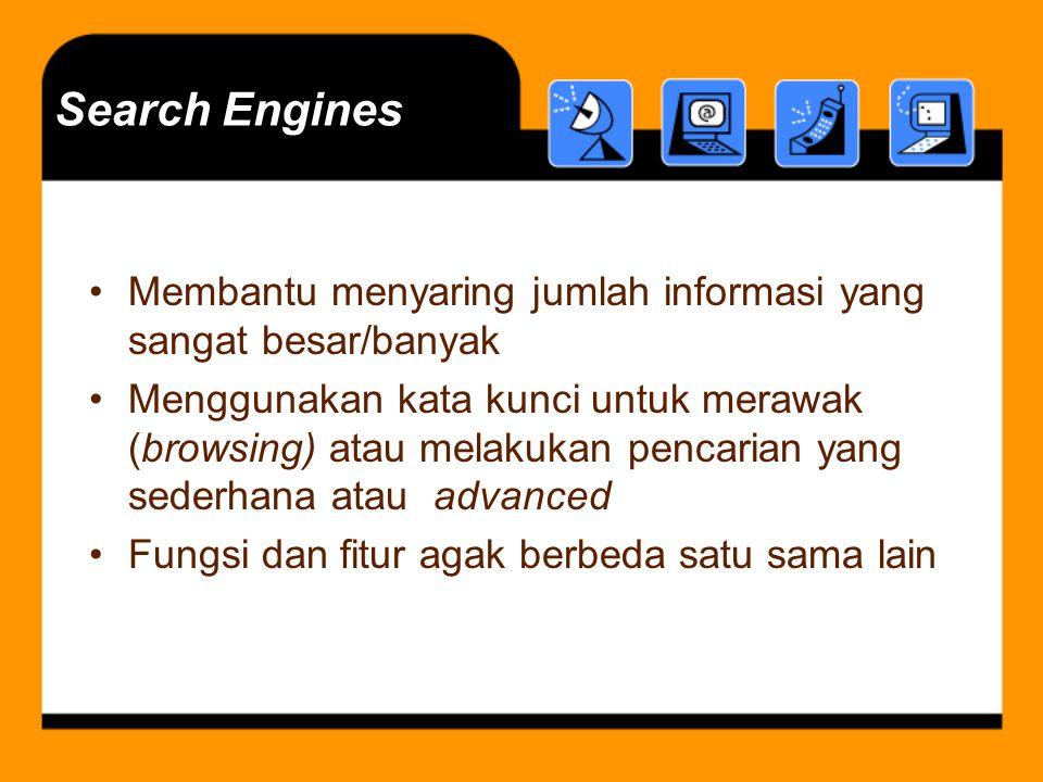 Search Engines Membantu menyaring jumlah informasi yang sangat besar/banyak.