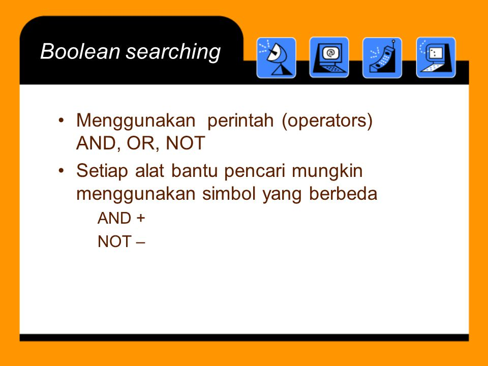 Boolean searching Menggunakan perintah (operators) AND, OR, NOT