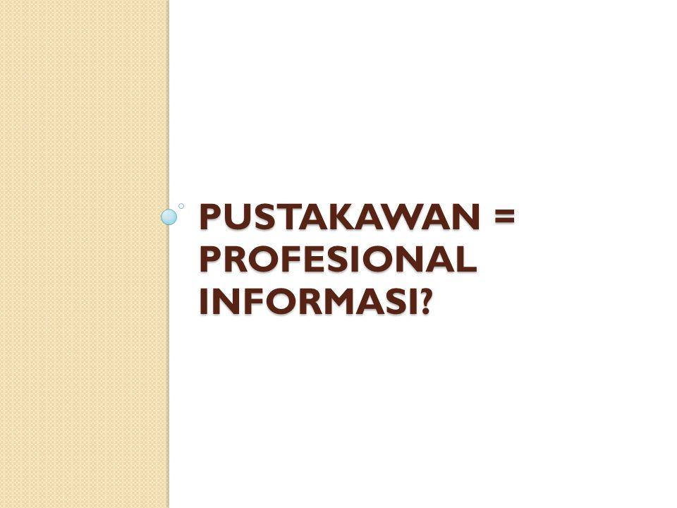 Pustakawan = profesional informasi
