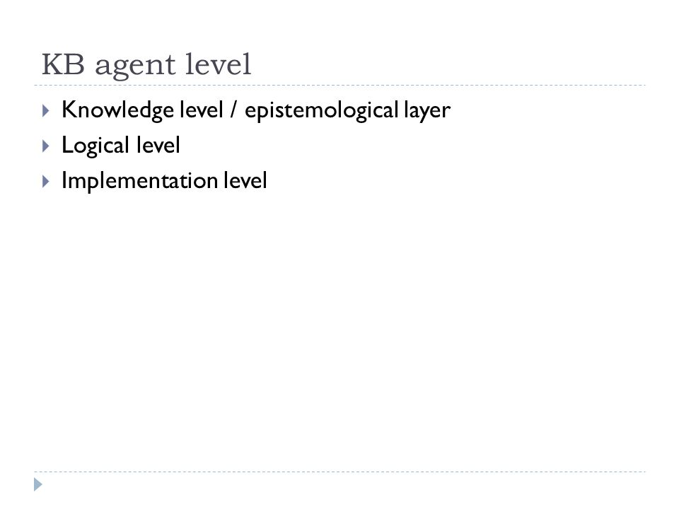KB agent level Knowledge level / epistemological layer Logical level