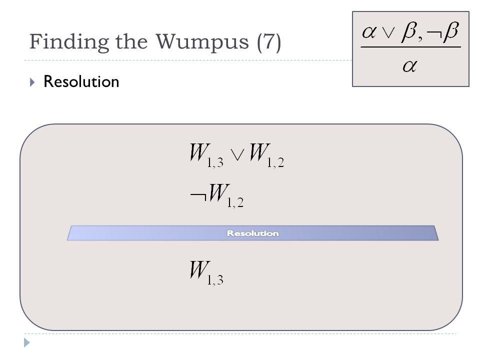 Finding the Wumpus (7) Resolution Resolution