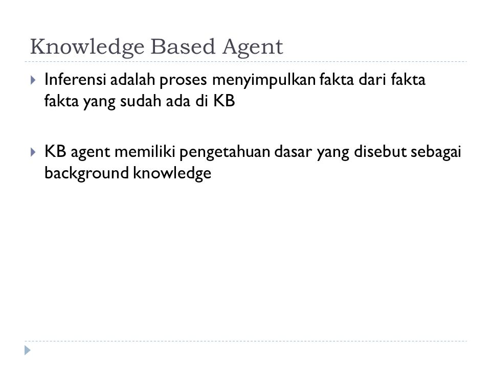 Knowledge Based Agent Inferensi adalah proses menyimpulkan fakta dari fakta fakta yang sudah ada di KB.