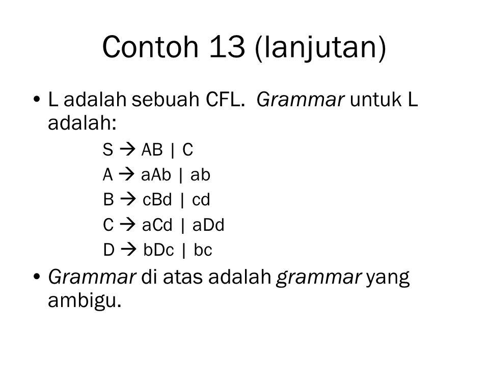 Contoh 13 (lanjutan) L adalah sebuah CFL. Grammar untuk L adalah: