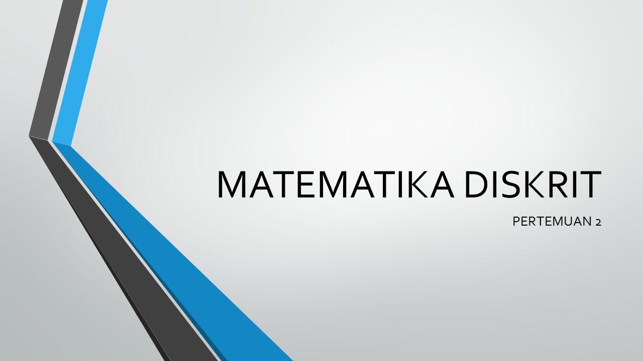 MATEMATIKA DISKRIT PERTEMUAN 2