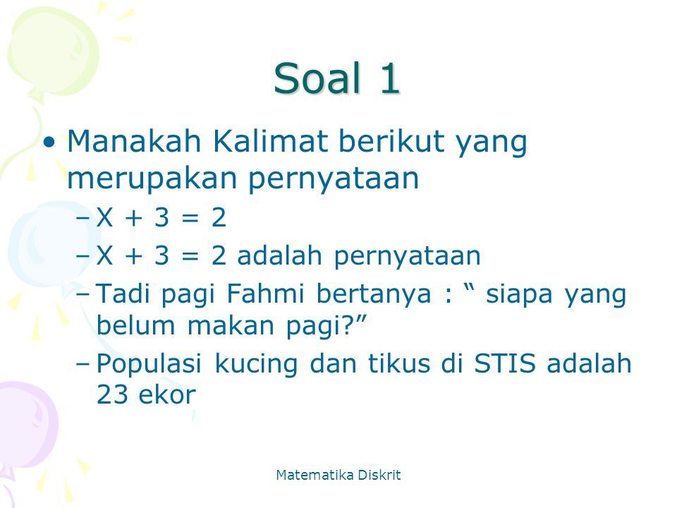 Soal 1 Manakah Kalimat berikut yang merupakan pernyataan X + 3 = 2