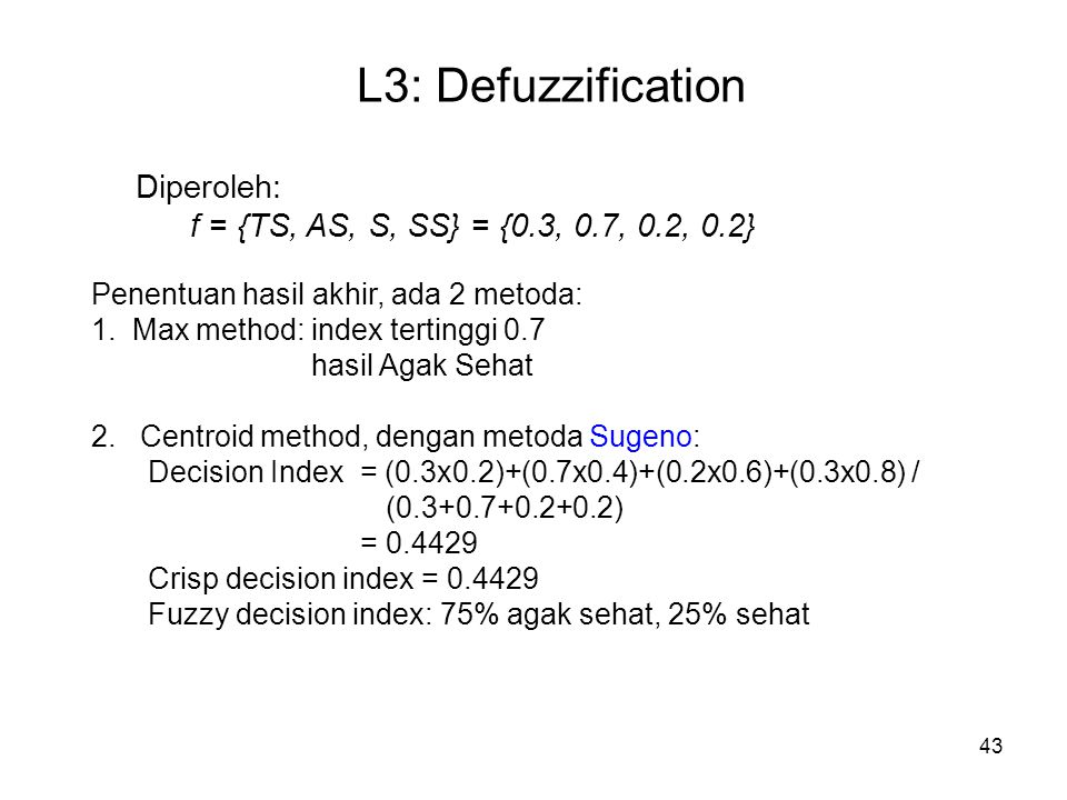 L3: Defuzzification Diperoleh: f = {TS, AS, S, SS} = {0.3, 0.7, 0.2, 0.2}