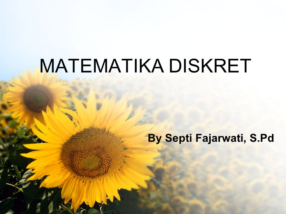 MATEMATIKA DISKRET By Septi Fajarwati, S.Pd