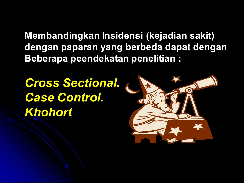 Cross Sectional. Case Control. Khohort