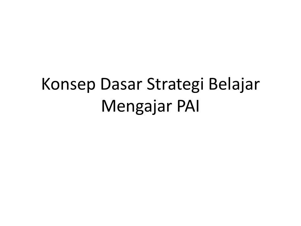 Konsep Dasar Strategi Belajar Mengajar PAI