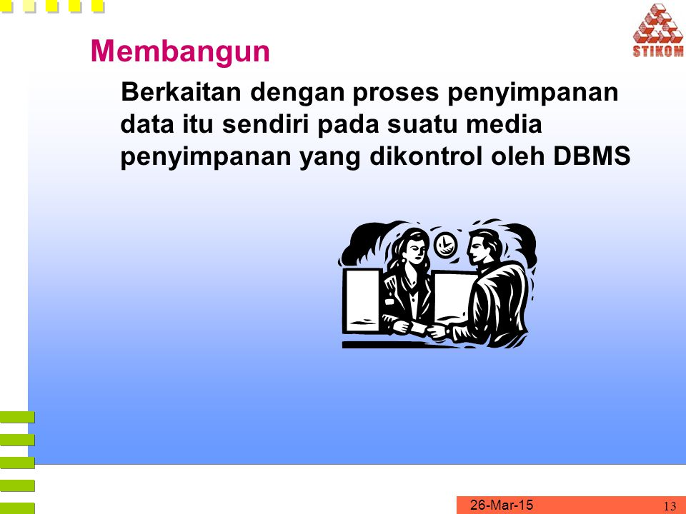 Membangun Berkaitan dengan proses penyimpanan data itu sendiri pada suatu media penyimpanan yang dikontrol oleh DBMS.