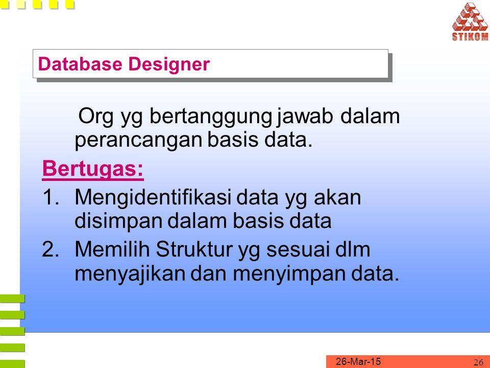 Org yg bertanggung jawab dalam perancangan basis data. Bertugas:
