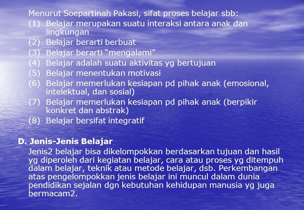 Menurut Soepartinah Pakasi, sifat proses belajar sbb: