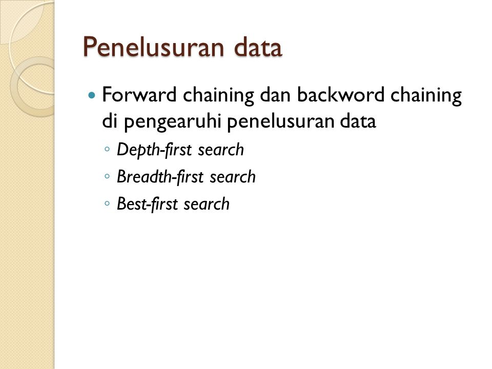 Penelusuran data Forward chaining dan backword chaining di pengearuhi penelusuran data. Depth-first search.