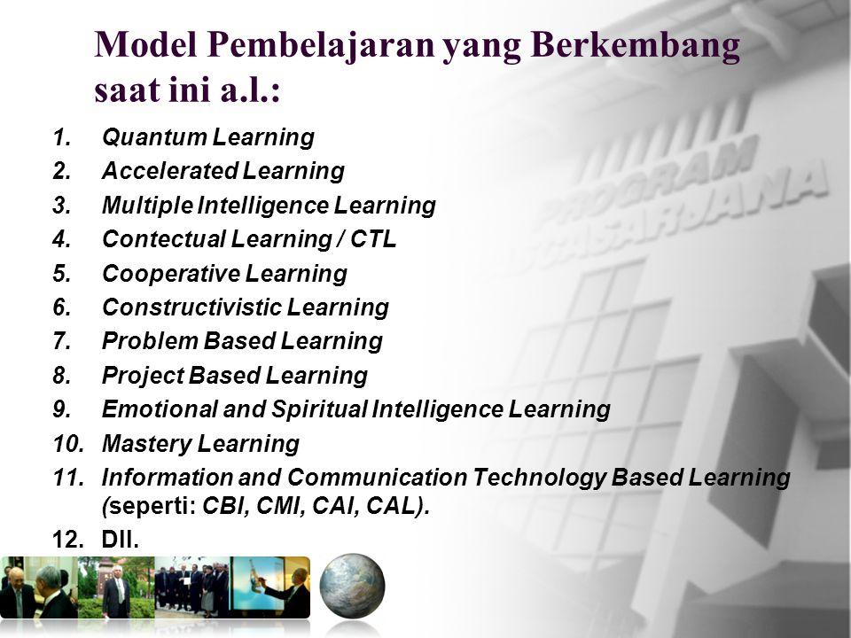 Model Pembelajaran yang Berkembang saat ini a.l.: