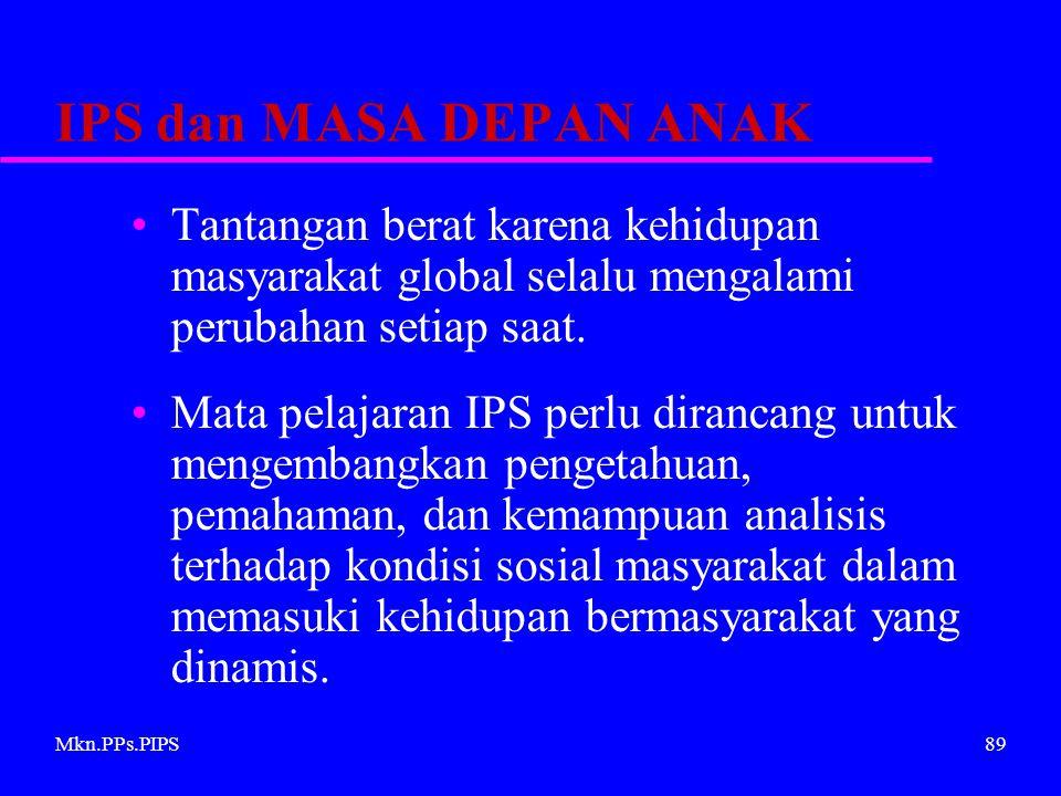 IPS dan MASA DEPAN ANAK Tantangan berat karena kehidupan masyarakat global selalu mengalami perubahan setiap saat.