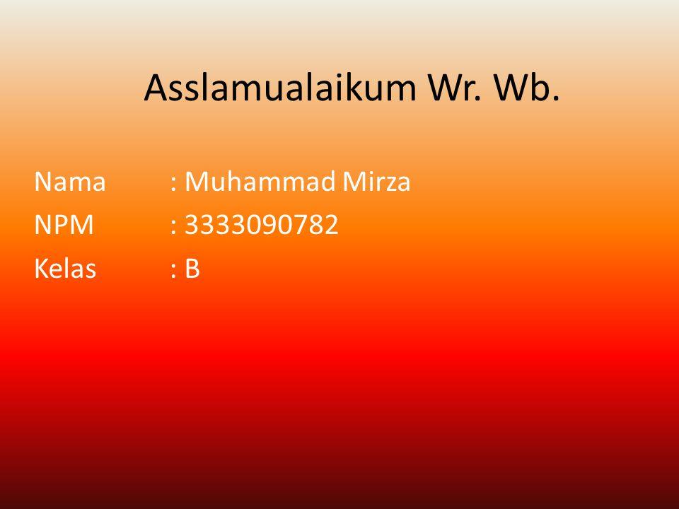 Nama : Muhammad Mirza NPM : 3333090782 Kelas : B
