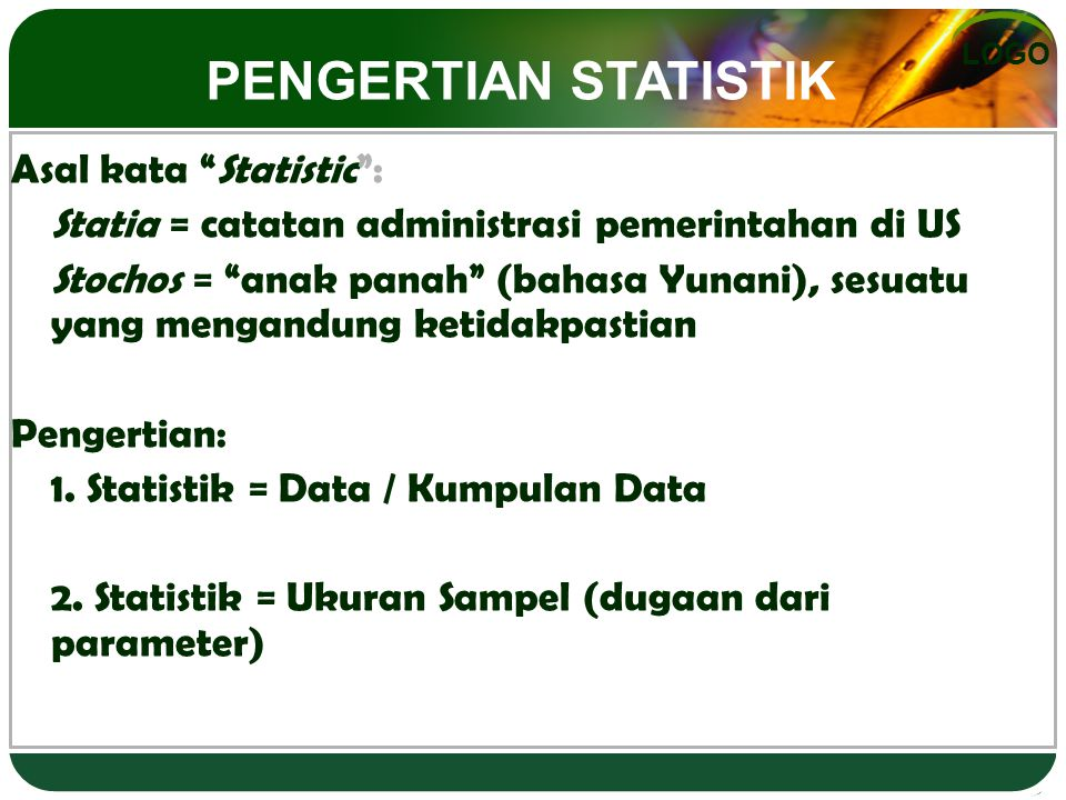 PENGERTIAN STATISTIK Asal kata Statistic :