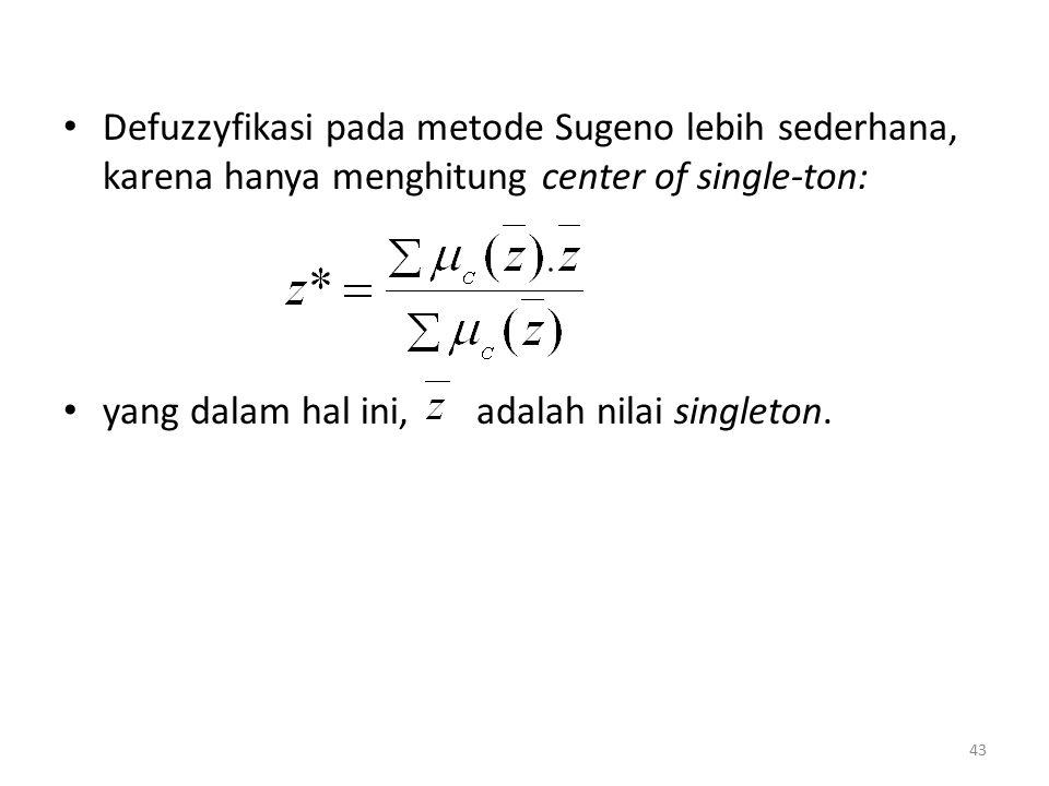 Defuzzyfikasi pada metode Sugeno lebih sederhana, karena hanya menghitung center of single-ton: