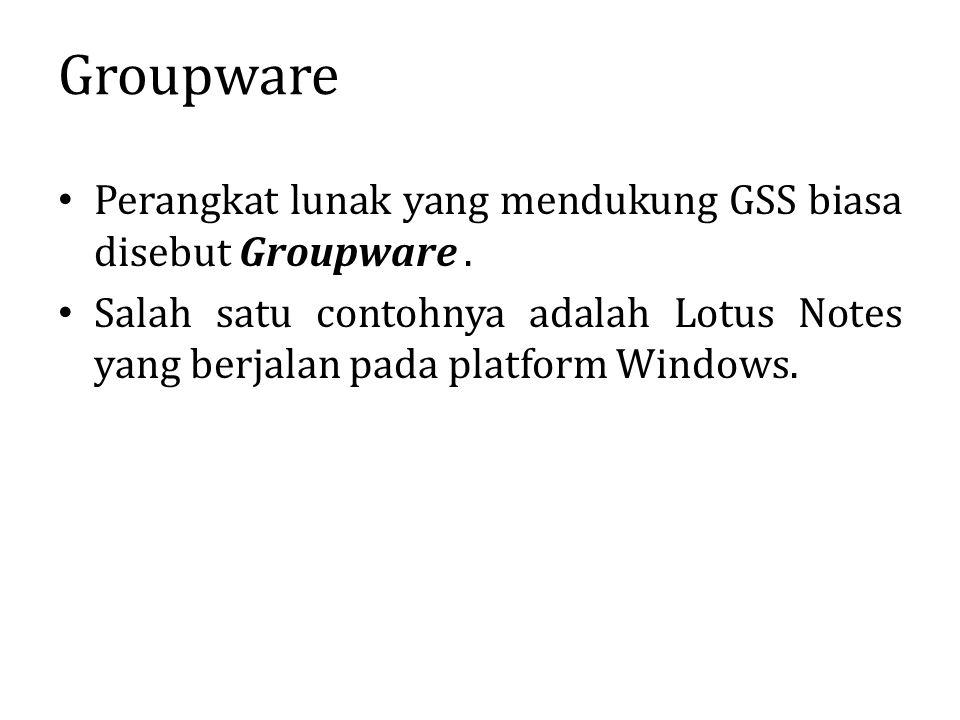 Groupware Perangkat lunak yang mendukung GSS biasa disebut Groupware .