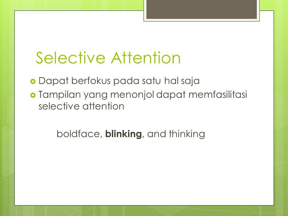 Selective Attention Dapat berfokus pada satu hal saja