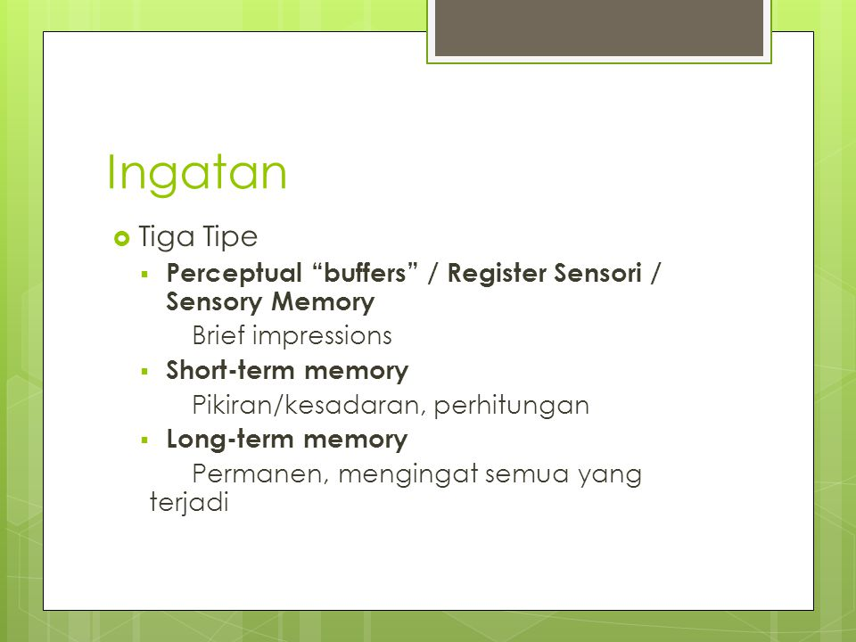 Ingatan Tiga Tipe. Perceptual buffers / Register Sensori / Sensory Memory. Brief impressions. Short-term memory.