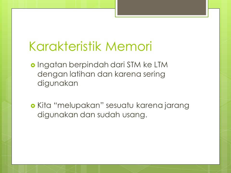 Karakteristik Memori Ingatan berpindah dari STM ke LTM dengan latihan dan karena sering digunakan.