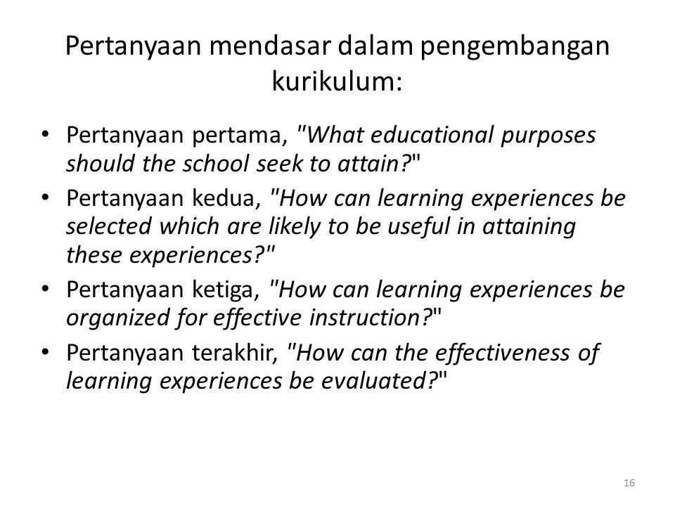Pertanyaan mendasar dalam pengembangan kurikulum: