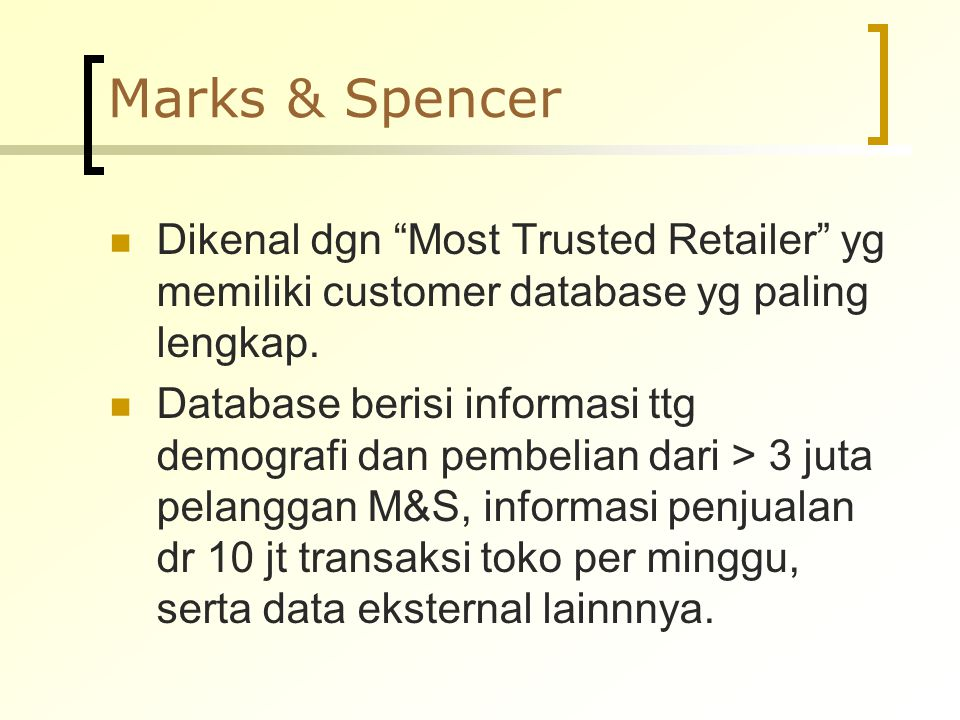 Marks & Spencer Dikenal dgn Most Trusted Retailer yg memiliki customer database yg paling lengkap.