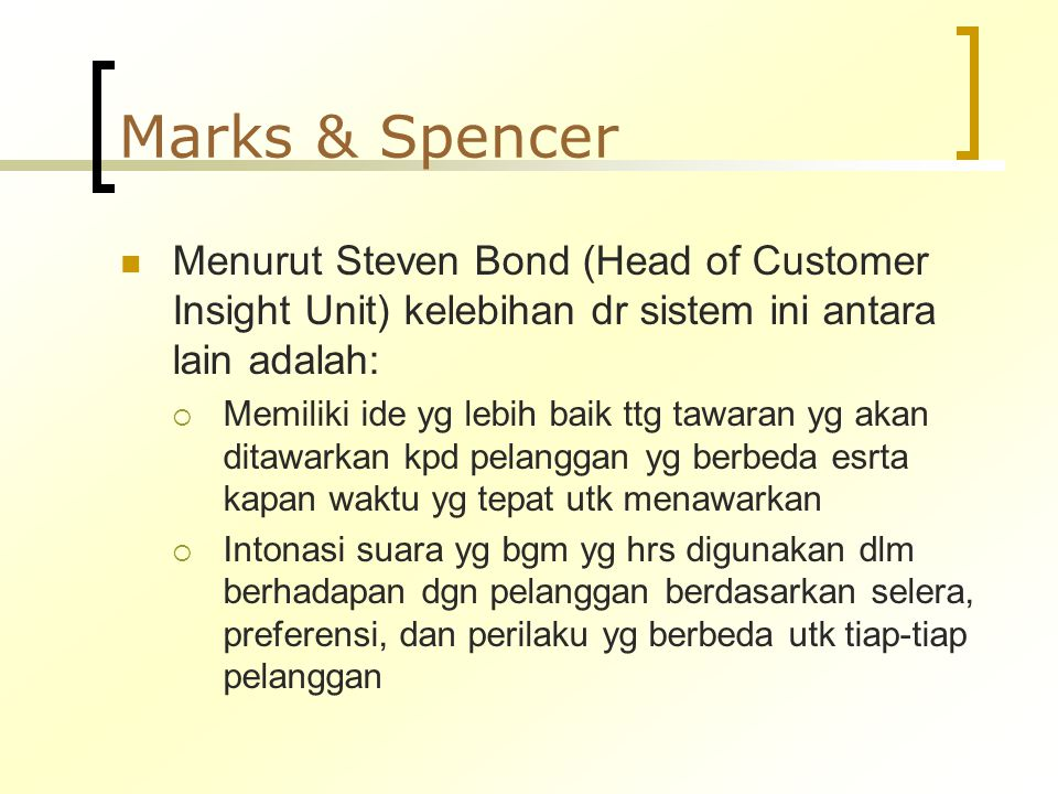 Marks & Spencer Menurut Steven Bond (Head of Customer Insight Unit) kelebihan dr sistem ini antara lain adalah: