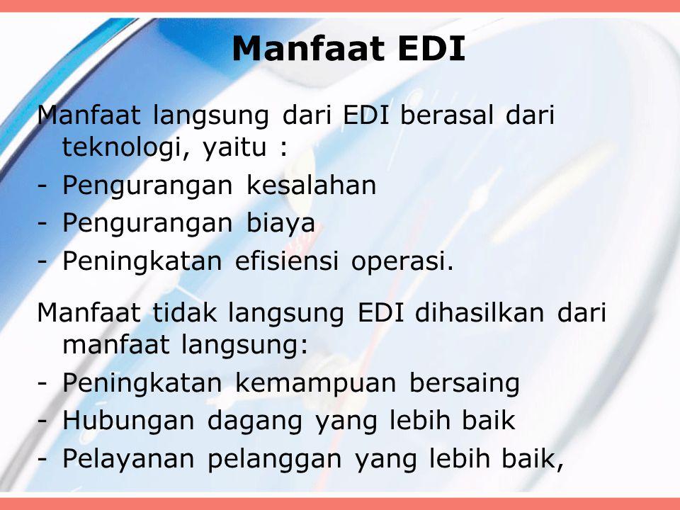 Manfaat EDI Manfaat langsung dari EDI berasal dari teknologi, yaitu :
