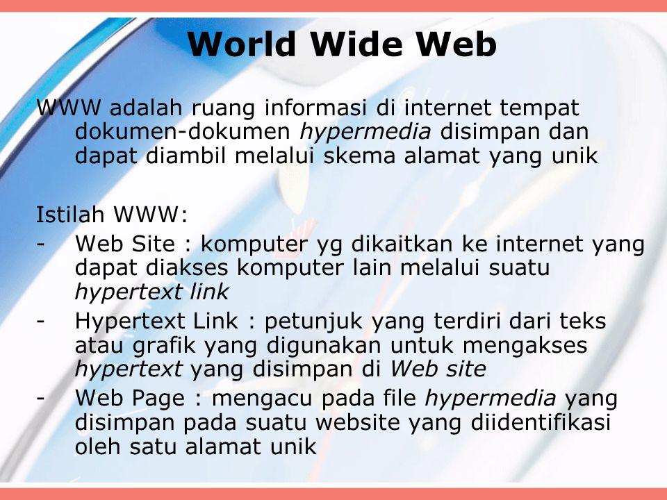 World Wide Web WWW adalah ruang informasi di internet tempat dokumen-dokumen hypermedia disimpan dan dapat diambil melalui skema alamat yang unik.