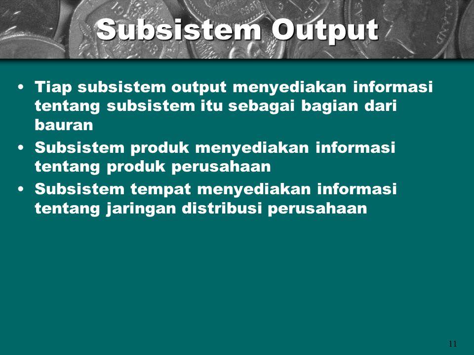 Subsistem Output Tiap subsistem output menyediakan informasi tentang subsistem itu sebagai bagian dari bauran.