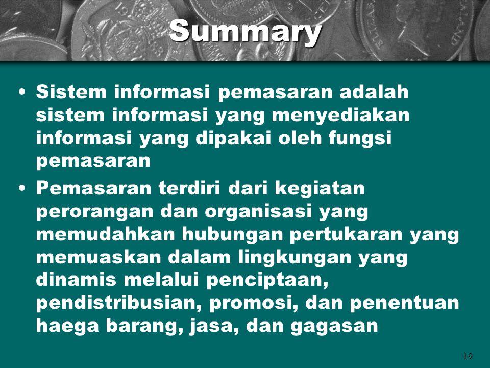 Summary Sistem informasi pemasaran adalah sistem informasi yang menyediakan informasi yang dipakai oleh fungsi pemasaran.