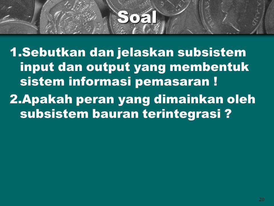 Soal 1.Sebutkan dan jelaskan subsistem input dan output yang membentuk sistem informasi pemasaran !