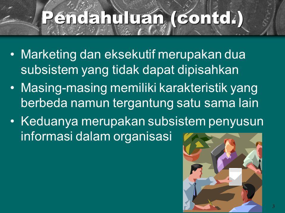 Pendahuluan (contd.) Marketing dan eksekutif merupakan dua subsistem yang tidak dapat dipisahkan.