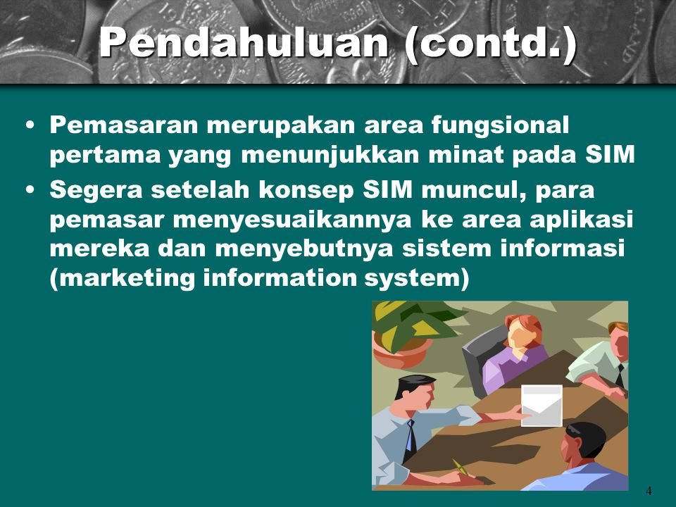 Pendahuluan (contd.) Pemasaran merupakan area fungsional pertama yang menunjukkan minat pada SIM.